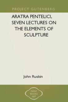 Aratra Pentelici, Seven Lectures on the Elements of Sculpture by John Ruskin