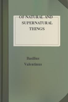 Of Natural and Supernatural Things by Basilius Valentinus