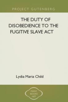 The Duty of Disobedience to the Fugitive Slave Act by Lydia Maria Child
