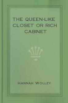 The Queen-like Closet or Rich Cabinet by Hannah Wolley