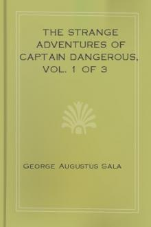 The Strange Adventures of Captain Dangerous, Vol. 1 of 3 by George Augustus Sala