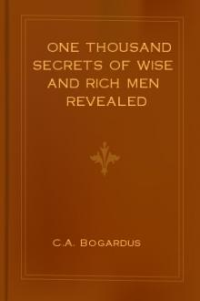 One Thousand Secrets of Wise and Rich Men Revealed by C. A. Bogardus