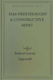 Has Freethought a Constructive Side? by Robert Green Ingersoll