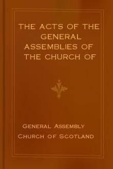 The Acts Of The General Assemblies of the Church of Scotland by Church of Scotland. General Assembly