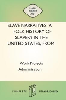 Slave Narratives: a Folk History of Slavery in the United States, From Interviews with Former Slaves by Work Projects Administration