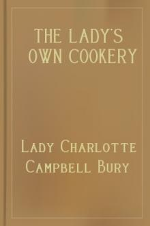 The Lady's Own Cookery Book, and New Dinner-Table Directory; by Lady Bury Charlotte Campbell