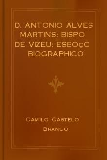 D. Antonio Alves Martins: bispo de Vizeu: esboço biographico by Camilo Castelo Branco
