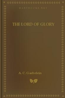 The Lord of Glory by Arno Clemens Gaebelein