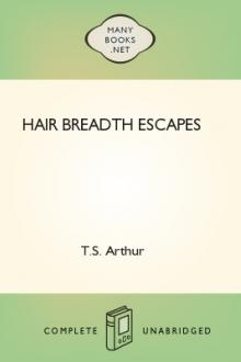 Hair Breadth Escapes by T. S. Arthur