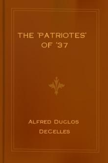 The 'Patriotes' of '37 by Alfred Duclos DeCelles