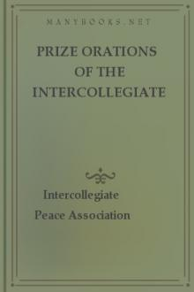 Prize Orations of the Intercollegiate Peace Association by Intercollegiate Peace Association