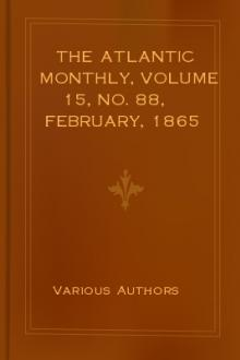 The Atlantic Monthly, Volume 15, No. 88, February, 1865 by Various