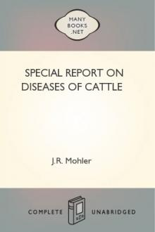 Special Report on Diseases of Cattle by Leonard Pearson, United States. Bureau of Animal Industry, James Law, Richard West Hickman, Milton R. Trumbower, Charles Dwight Marsh, Dr. Lowe, Adolph Eichhorn, Benjamin Tilghman Woodward, Vickers T. Atkinson, William Dickson, Alexander James Murray, John Robbins Mohler, Brayton Howard Ransom