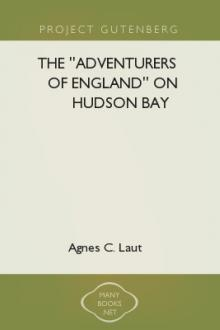 The ''Adventurers of England'' on Hudson Bay by Agnes C. Laut