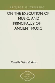 On the Execution of Music, and Principally of Ancient Music by Camille Saint-Saëns