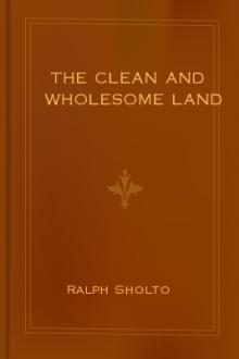 The Clean and Wholesome Land by Ralph Sholto