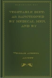 Vegetable Diet: As Sanctioned by Medical Men, and by Experience in All Ages by William Andrus Alcott