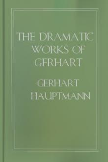 The Dramatic Works of Gerhart Hauptmann by Gerhart Hauptmann