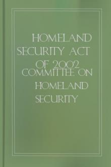 Homeland Security Act of 2002 by United States. Congress. House. Committee on Homeland Security