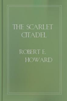 The Scarlet Citadel by Robert E. Howard