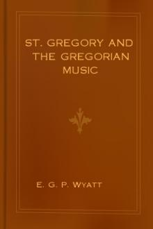 St. Gregory and the Gregorian Music by E. G. P. Wyatt