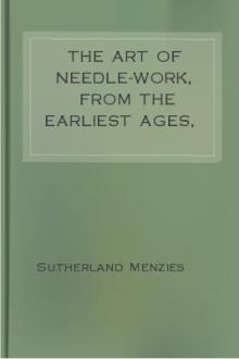 The Art of Needle-work, from the Earliest Ages, 3rd ed. by active 1840-1883 Menzies Sutherland