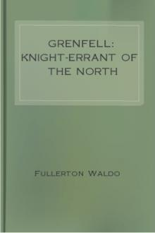 Grenfell: Knight-Errant of the North by Fullerton Leonard Waldo