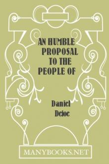An Humble Proposal to the People of England, for the Increase of their Trade, and Encouragement of Their Manufactures by Daniel Defoe