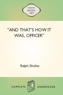 ''And That's How It Was, Officer'' by Ralph Sholto