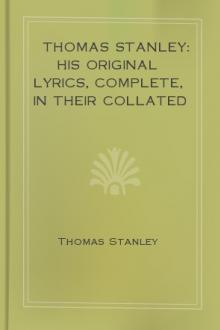 Thomas Stanley: His Original Lyrics, Complete, In Their Collated Readings of 1647, 1651, 1657. by Thomas Stanley