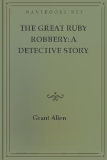 The Great Ruby Robbery: A Detective Story by Grant Allen