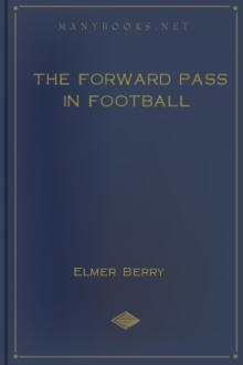 The Forward Pass in Football by Elmer Berry