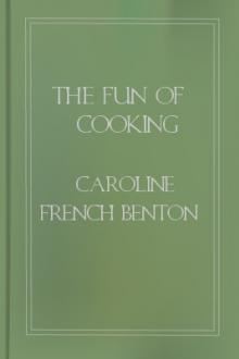 The Fun of Cooking by Caroline French Benton