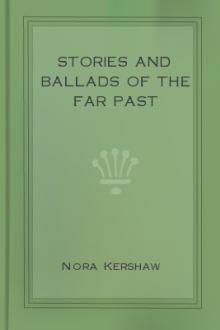 Stories and Ballads of the Far Past by Nora Kershaw