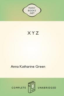 X Y Z by Anna Katharine Green