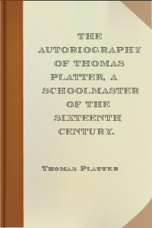 The Autobiography of Thomas Platter, a schoolmaster of the sixteenth century. by Thomas Platter
