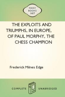 The Exploits and Triumphs, in Europe, of Paul Morphy, the Chess Champion by Frederick Milnes Edge