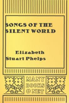 Songs of the Silent World by Elizabeth Stuart Phelps