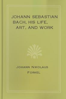 Johann Sebastian Bach, his Life, Art, and Work by Johann Nikolaus Forkel