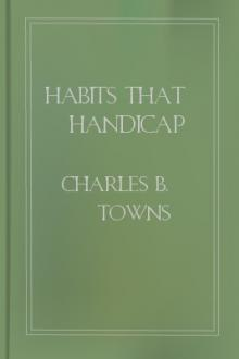 Habits that Handicap by Charles B. Towns