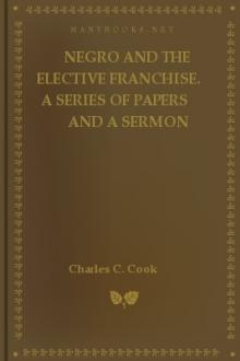 The Negro and the elective franchise. A Series Of Papers And A Sermon by Francis James Grimké, John L. Love, Charles C. Cook, John Hope, Archibald H. Grimké, Kelly Miller