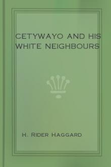 Cetywayo and his White Neighbours by H. Rider Haggard