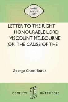Letter to the Right Honourable Lord Viscount Melbourne on the Cause of the Higher Average Price of Grain in Britain than on the the Continent by George Grant-Suttie