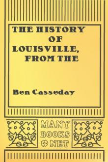 The History of Louisville, from the Earliest Settlement till the Year 1852  by Ben Casseday