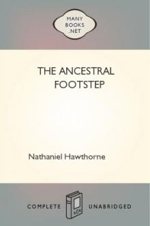 The Ancestral Footstep by Nathaniel Hawthorne