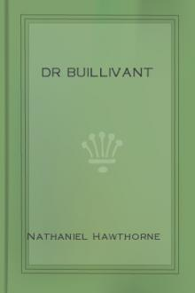 Dr Buillivant by Nathaniel Hawthorne