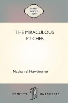 The Miraculous Pitcher by Nathaniel Hawthorne