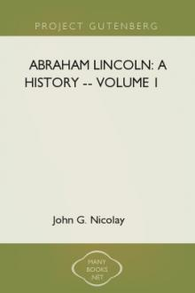 Abraham Lincoln: A History -- Volume 1 by John G. Nicolay