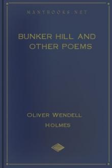 Bunker Hill and Other Poems by Oliver Wendell Holmes