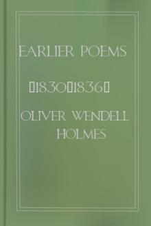 Earlier Poems (1830-1836) by Oliver Wendell Holmes